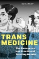 Trans medicine : the emergence and practice of treating gender Book Cover
