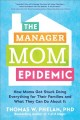 The manager mom epidemic : how moms got stuck doing everything for their families and what they can do about it Book Cover