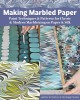 Making marbled paper : paint techniques & patterns for classic & modern marbleizing on paper & silk Book Cover