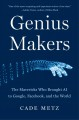 Genius makers : the mavericks who brought AI to Google, Facebook, and the world Book Cover