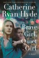 Brave girl, quiet girl : a novel Book Cover