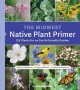The Midwest Native Plant Primer : 225 Plants for an Earth-Friendly Garden Book Cover
