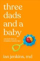 Three dads and a baby : adventures in modern parenting Book Cover