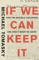 If we can keep it : how the republic collapsed and how it might be saved Book Cover