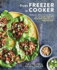 From Freezer to Cooker : Delicious Whole-foods Meals for the Slow Cooker, Pressure Cooker, and Instant Pot Book Cover