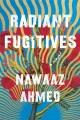 Radiant fugitives : a novel Book Cover