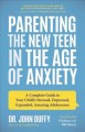 Parenting the new teen in the age of anxiety : a complete guide to your child's stressed, depressed, expanded, amazing adolescence Book Cover