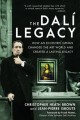 The Dalí legacy : how an eccentric genius changed the art world and created a lasting legacy Book Cover