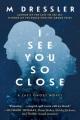 I see you so close : a novel Book Cover