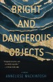 Bright and dangerous objects Book Cover