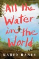 All the water in the world : a novel Book Cover