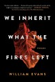 We inherit what the fires left : poems Book Cover