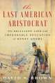 The last American aristocrat : the brilliant life and improbable education of Henry Adams Book Cover
