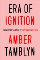 Era of ignition : coming of age in a time of rage and revolution Book Cover