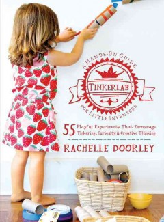 Tinkerlab: A Hands-on Guide for Little Inventors by Rachelle Doorley