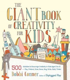 The Giant Book of Creativity for Kids by Bobbi Conner