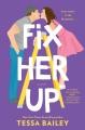 Fix her up : a novel / Tessa Bailey. cover
