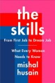 The skills : from first job to dream job : what every woman needs to know / Mishal Husain. cover