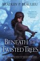 Beneath the twisted trees / Bradley P. Beaulieu. cover