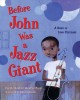 Before John was a jazz giant : a song of John Coltrane / Carole Boston Weatherford ; illustrated by Sean Qualls. cover