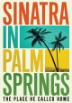 Sinatra in Palm Springs : the place he called home cover