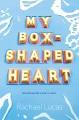 My box-shaped heart / Rachael Lucas. cover