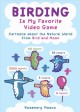 Birding is my favorite video game : cartoons about the natural world from Bird and Moon / Rosemary Mosco. cover
