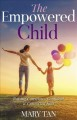 The empowered child : raising conscious, confident & connected kids / Mary Tan. cover
