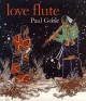 Love flute : story and illustrations / by Paul Goble. cover
