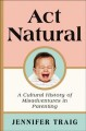 Act natural : a cultural history of misadventures of parenting / Jennifer Traig. cover