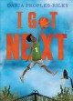I got next / by Daria Peoples-Riley. cover