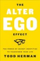 The alter ego effect : the power of secret identities to transform your life / Todd Herman. cover