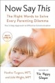 Now say this : the right words to solve every parenting dilemma / Heather Turgeon, MFT, and Julie Wright, MFT. cover