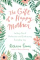 The gift of a happy mother : letting go of perfection and embracing everyday joy / Rebecca Eanes. cover