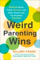 Weird parenting wins : bathtub dining, family screams, and other hacks from the parenting trenches / Hillary Frank. cover