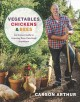 Vegetables, chickens & bees : an honest guide to growing your own food anywhere / Carson Arthur. cover