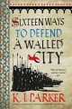 Sixteen ways to defend a walled city / K.J. Parker. cover