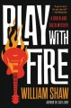 Play with fire / William Shaw. cover