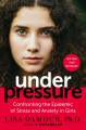 Under pressure : confronting the epidemic of stress and anxiety in girls / Lisa Damour, Ph.D.. cover