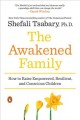 The awakened family : how to raise empowered, resilient, and conscious children / Shefali Tsabary, Ph.D.. cover