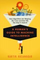 A human's guide to machine intelligence : how algorithms are shaping our lives and how we can stay in control / Kartik Hosanagar. cover