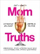 Cat & Nat's mom truths : embarrassing stories and brutally honest advice on the extremely real struggle of motherhood / Catherine Belknap, Natalie Telfer. cover