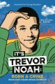 It's Trevor Noah : born a crime : stories from a South African childhood ; adapted for young readers / Trevor Noah. cover