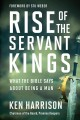 Rise of the servant kings : what the Bible says about being a man / by Ken Harrison. cover