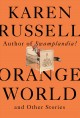 Orange world and other stories / Karen Russell. cover