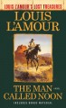 The man called Noon : a novel / Louis L'Amour ; postscript by Beau L'Amour. cover