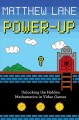 Power-up : unlocking the hidden mathematics in video games / Matthew Lane. cover