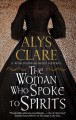 The woman who spoke to spirits / Alys Clare. cover