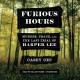 Furious hours : murder, fraud, and the last trial of Harper Lee / Casey Cep. cover