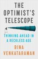The optimist's telescope : thinking ahead in a reckless age / Bina Venkataraman. cover